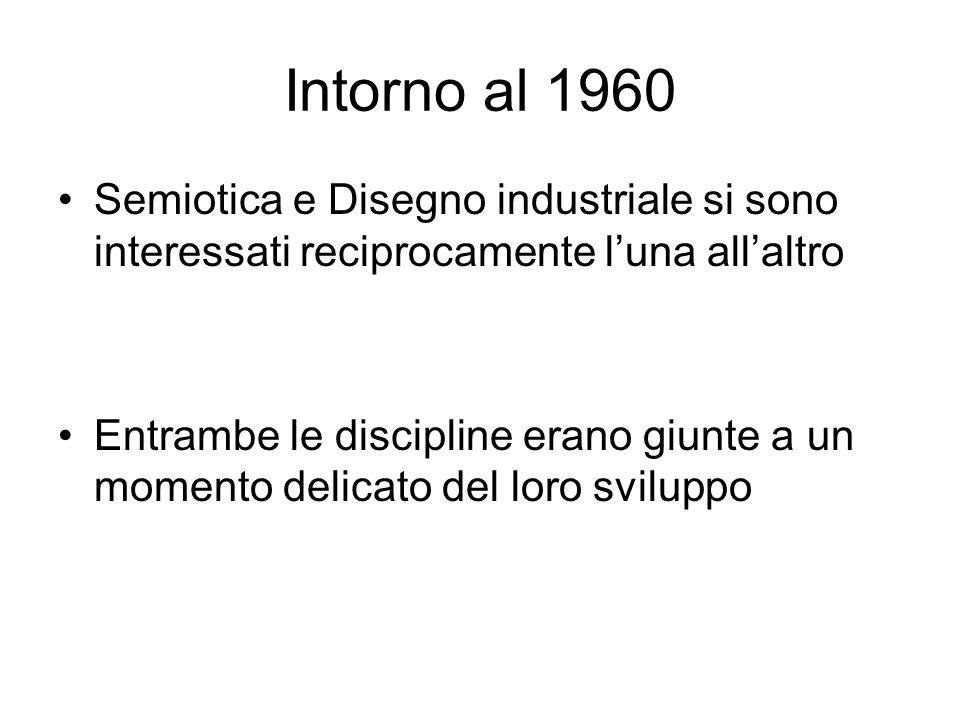 Intorno al 1960Semiotica e Disegno industriale si sono interessati reciprocamente l'una all'altro.