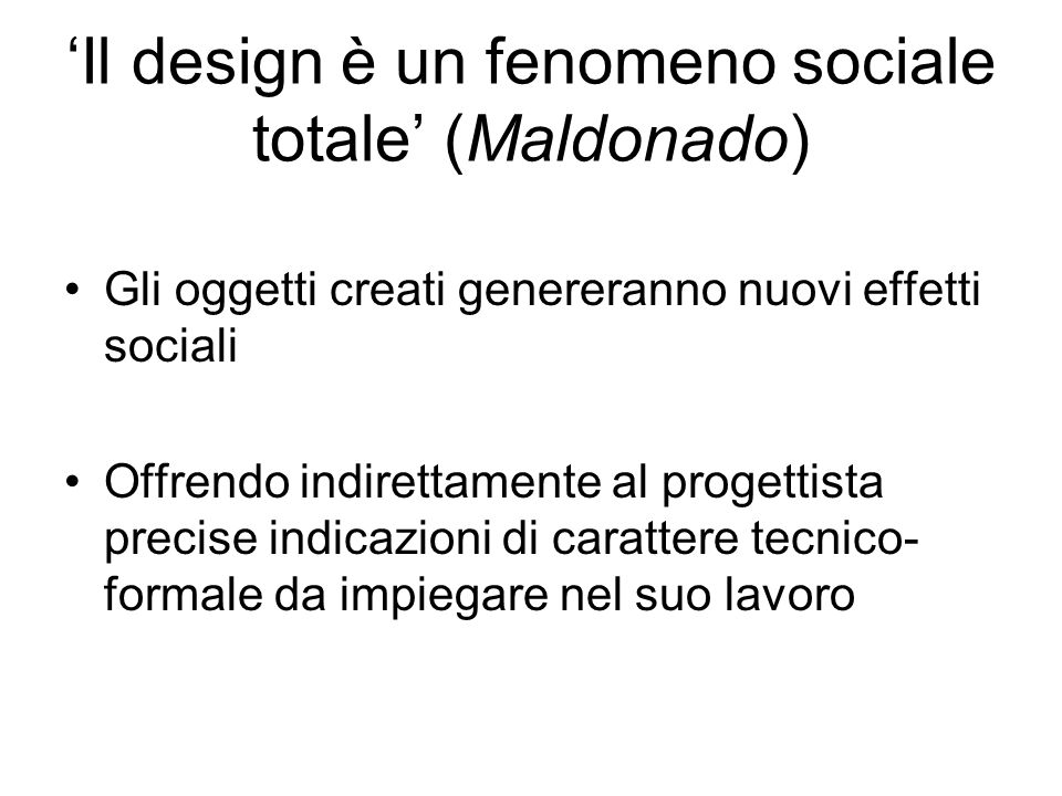 'Il design è un fenomeno sociale totale' (Maldonado)