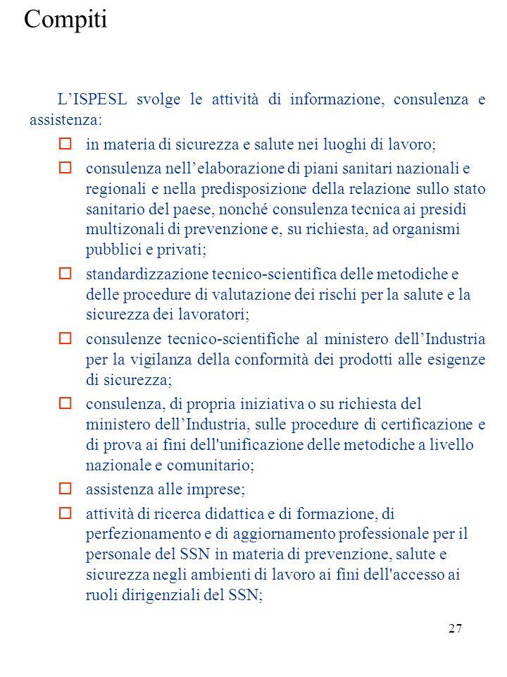 Compiti L'ISPESL svolge le attività di informazione, consulenza e assistenza:  in materia di sicurezza e salute nei luoghi di lavoro;