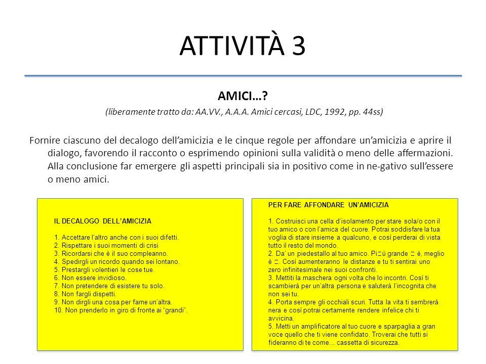 ATTIVITÀ 3 AMICI… (liberamente tratto da: AA.VV., A.A.A. Amici cercasi, LDC, 1992, pp. 44ss)