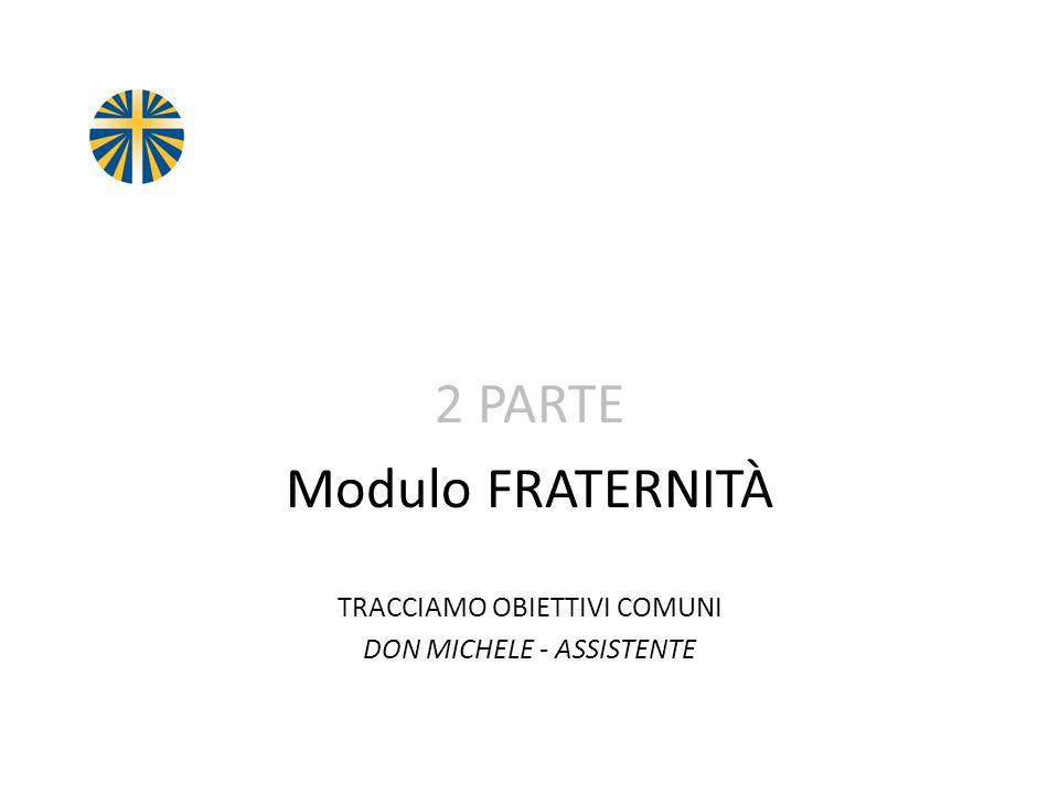 2 PARTE Modulo FRATERNITÀ TRACCIAMO OBIETTIVI COMUNI