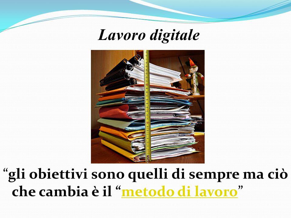 Lavoro digitale gli obiettivi sono quelli di sempre ma ciò che cambia è il metodo di lavoro