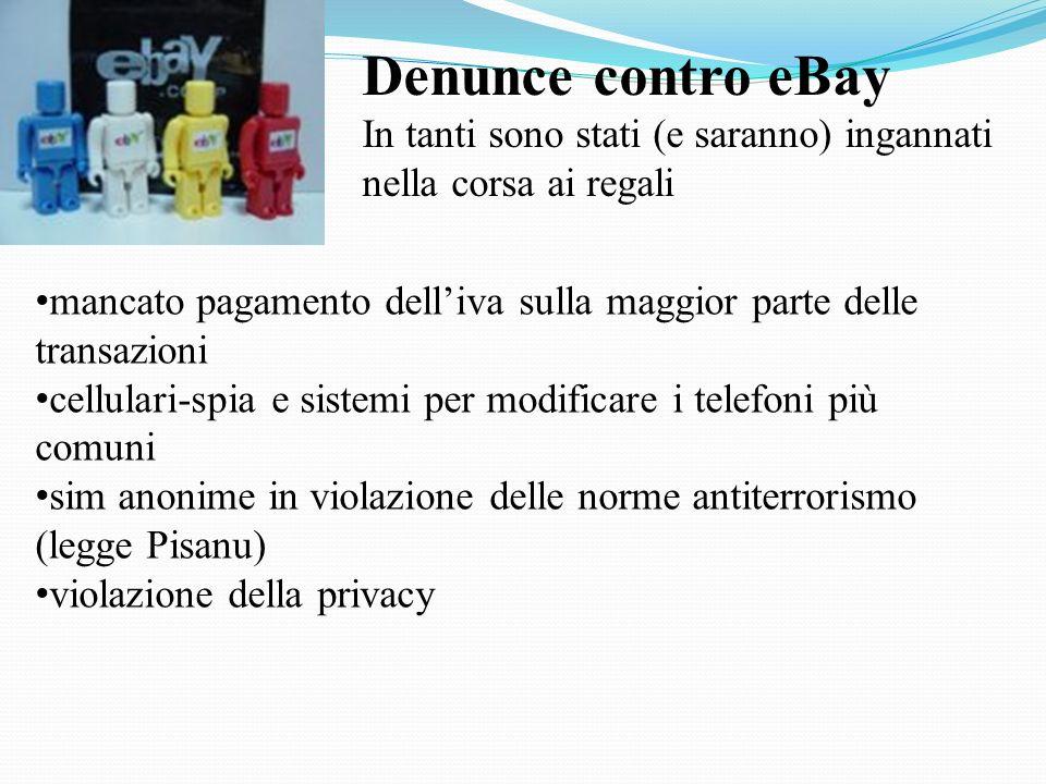 Denunce contro eBayIn tanti sono stati (e saranno) ingannati nella corsa ai regali. mancato pagamento dell'iva sulla maggior parte delle transazioni.