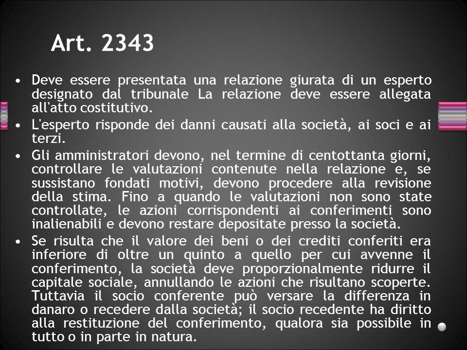 Art. 2343Deve essere presentata una relazione giurata di un esperto designato dal tribunale La relazione deve essere allegata all atto costitutivo.