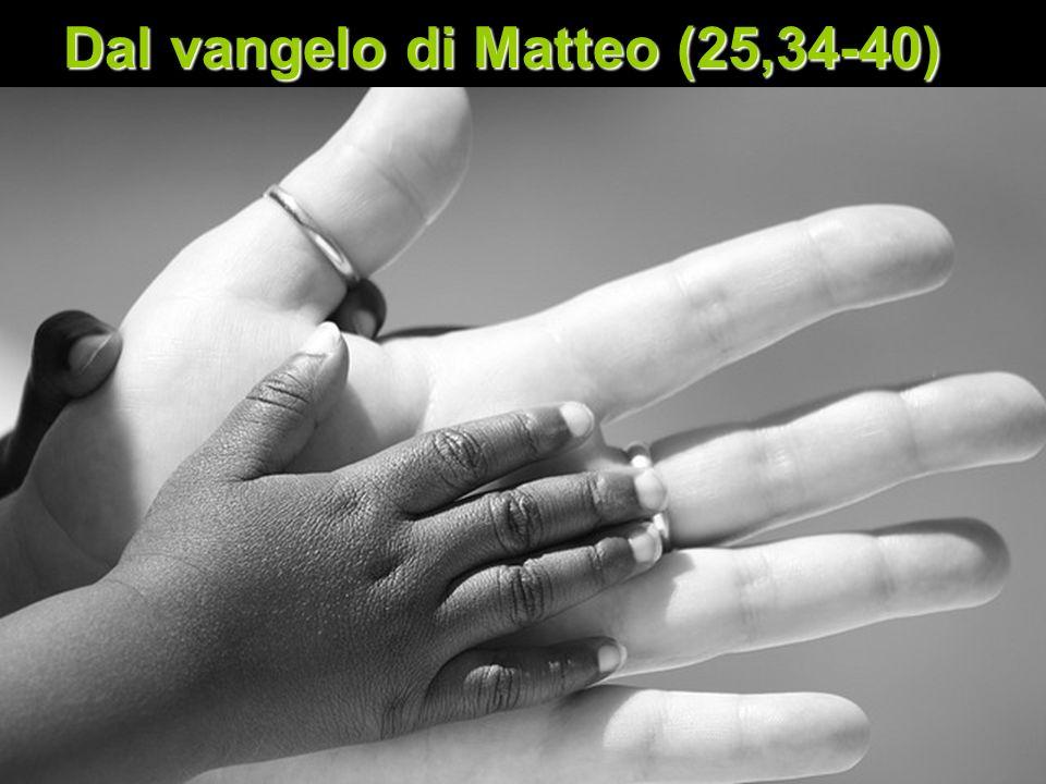 Dal vangelo di Matteo (25,34-40)