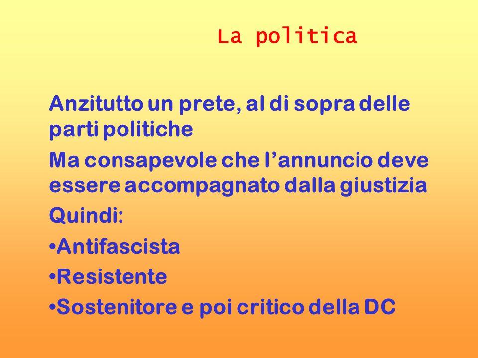 La politica Anzitutto un prete, al di sopra delle parti politiche. Ma consapevole che l'annuncio deve essere accompagnato dalla giustizia.