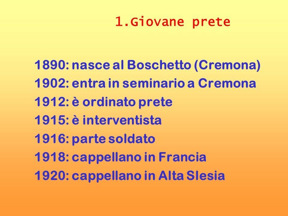 1.Giovane prete1890: nasce al Boschetto (Cremona) 1902: entra in seminario a Cremona. 1912: è ordinato prete.
