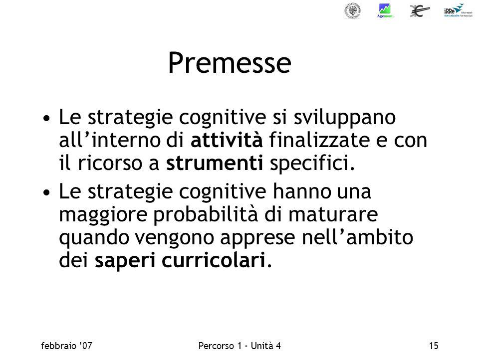 Premesse Le strategie cognitive si sviluppano all'interno di attività finalizzate e con il ricorso a strumenti specifici.