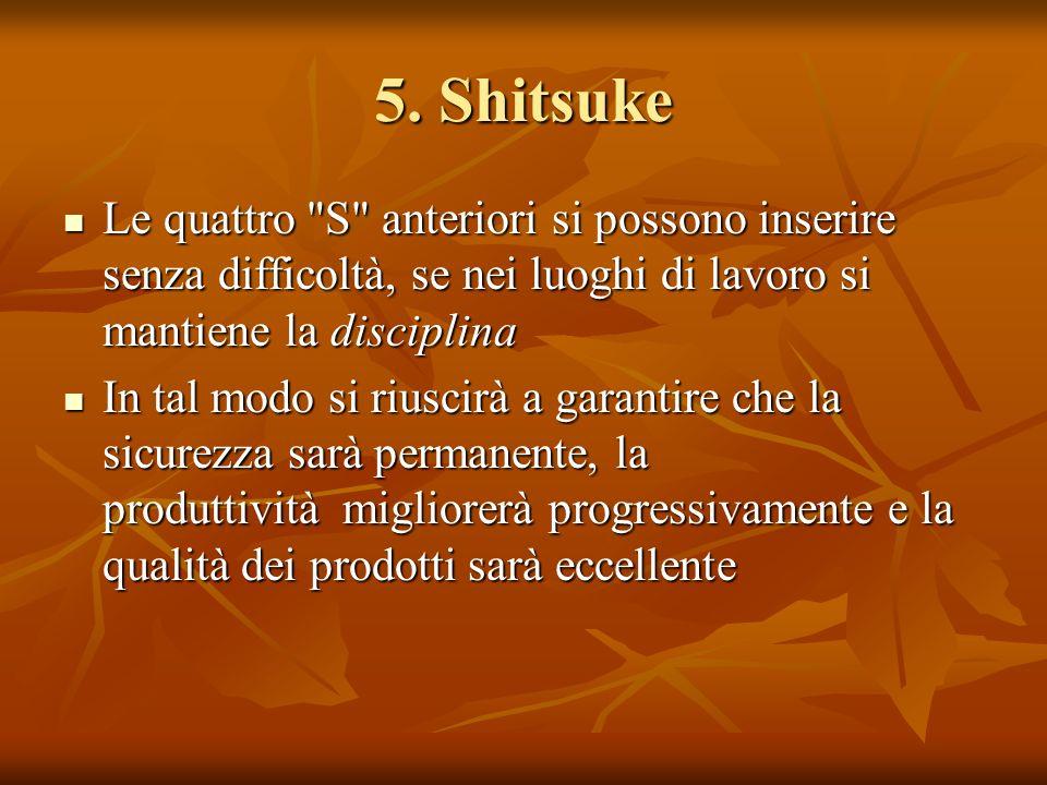 5. Shitsuke Le quattro S anteriori si possono inserire senza difficoltà, se nei luoghi di lavoro si mantiene la disciplina.