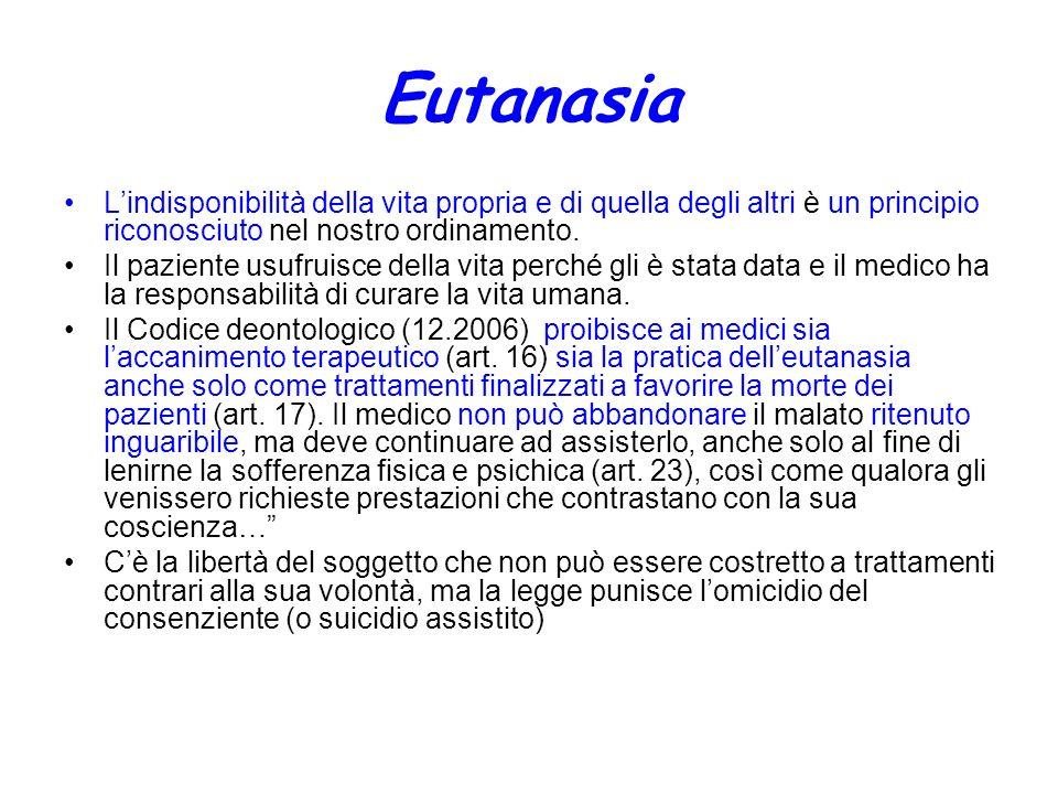EutanasiaL'indisponibilità della vita propria e di quella degli altri è un principio riconosciuto nel nostro ordinamento.