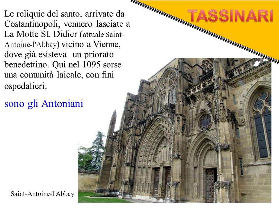 Le reliquie del santo, arrivate da Costantinopoli, vennero lasciate a La Motte St. Didier (attuale Saint- Antoine-l Abbay) vicino a Vienne, dove già esisteva un priorato benedettino. Qui nel 1095 sorse una comunità laicale, con fini ospedalieri: