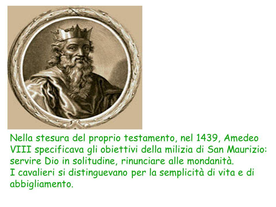 Nella stesura del proprio testamento, nel 1439, Amedeo VIII specificava gli obiettivi della milizia di San Maurizio: servire Dio in solitudine, rinunciare alle mondanità.