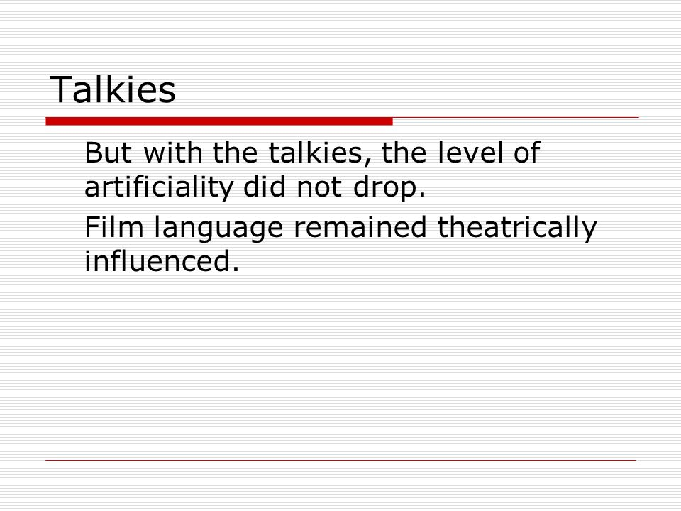 Talkies But with the talkies, the level of artificiality did not drop.