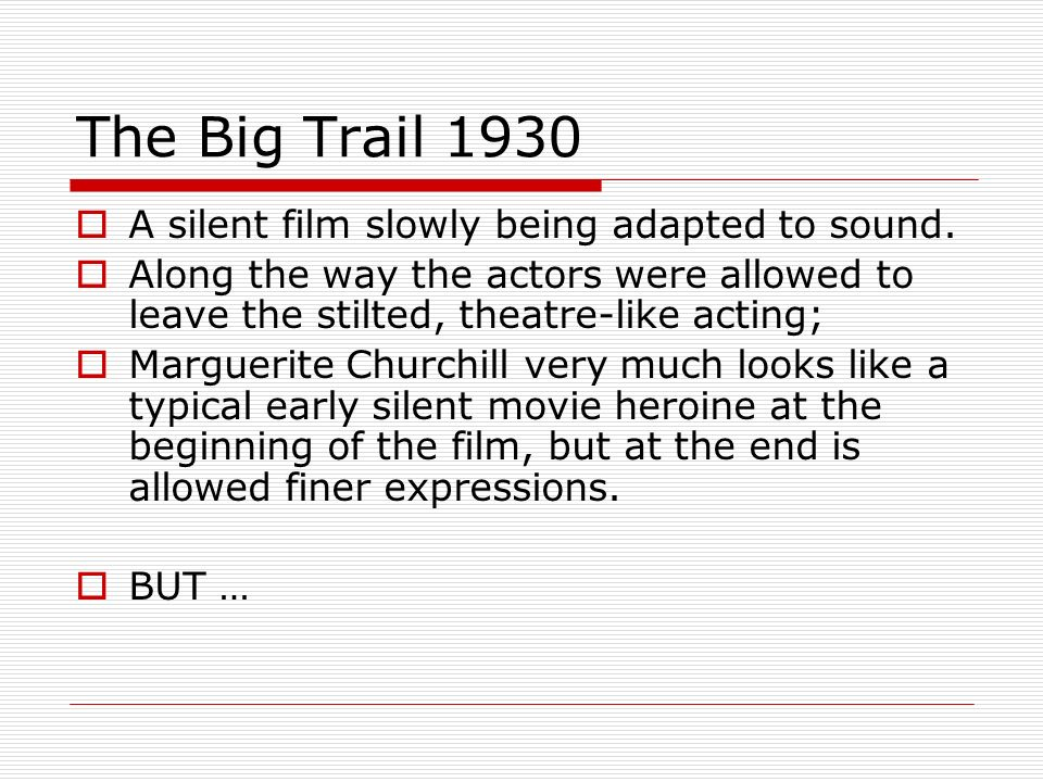 The Big Trail 1930 A silent film slowly being adapted to sound.
