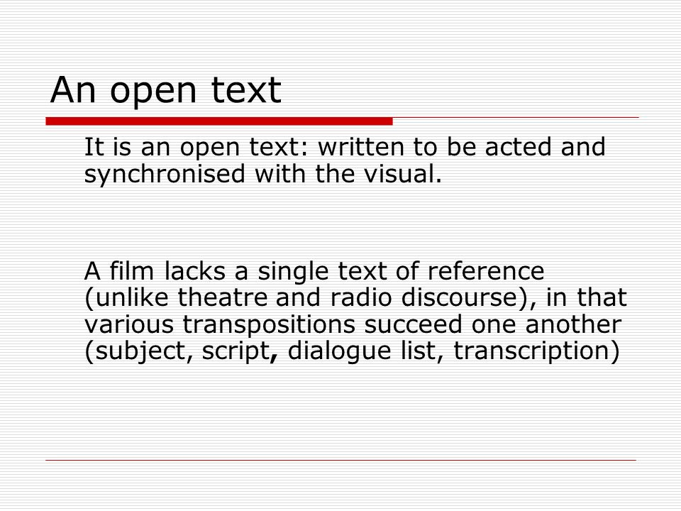 An open textIt is an open text: written to be acted and synchronised with the visual.