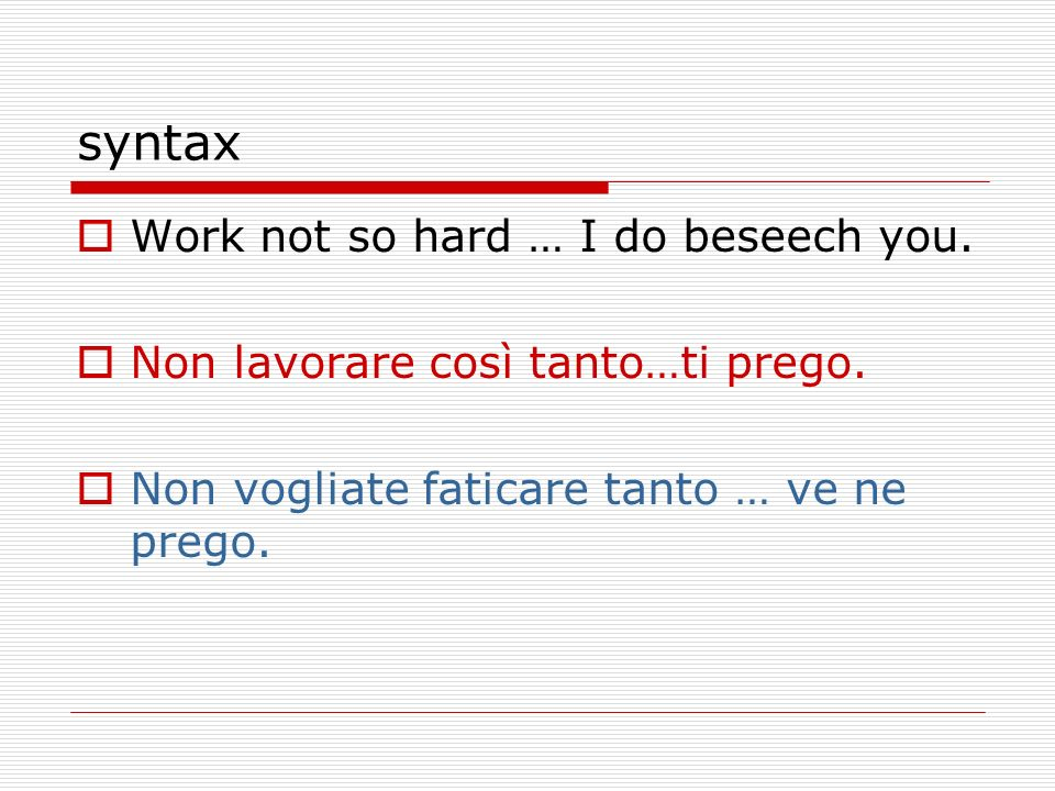 syntax Work not so hard … I do beseech you.