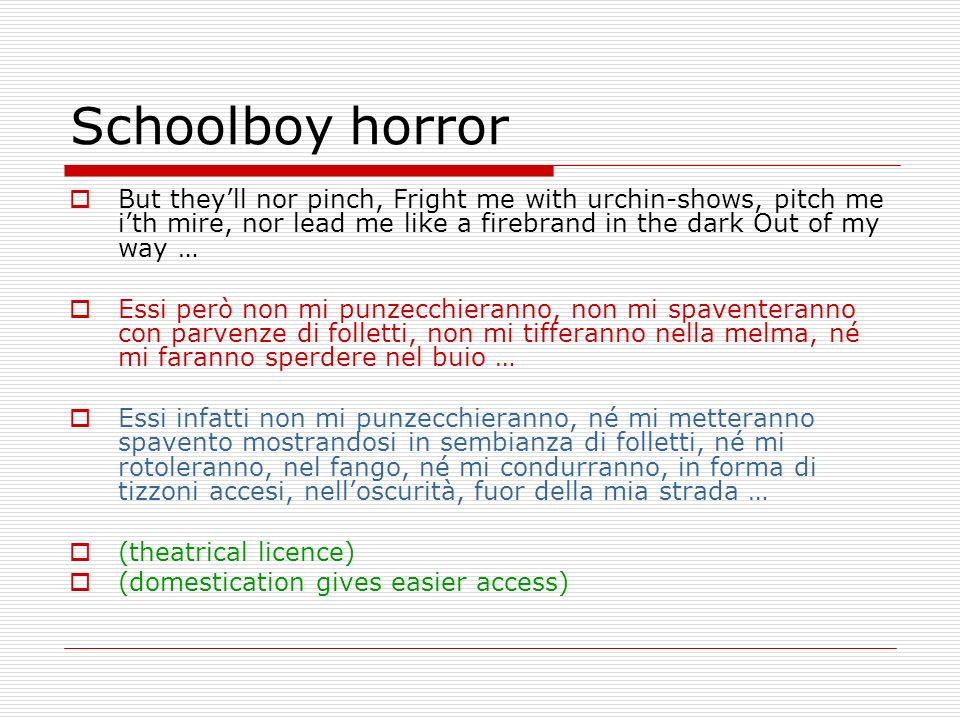 Schoolboy horrorBut they'll nor pinch, Fright me with urchin-shows, pitch me i'th mire, nor lead me like a firebrand in the dark Out of my way …