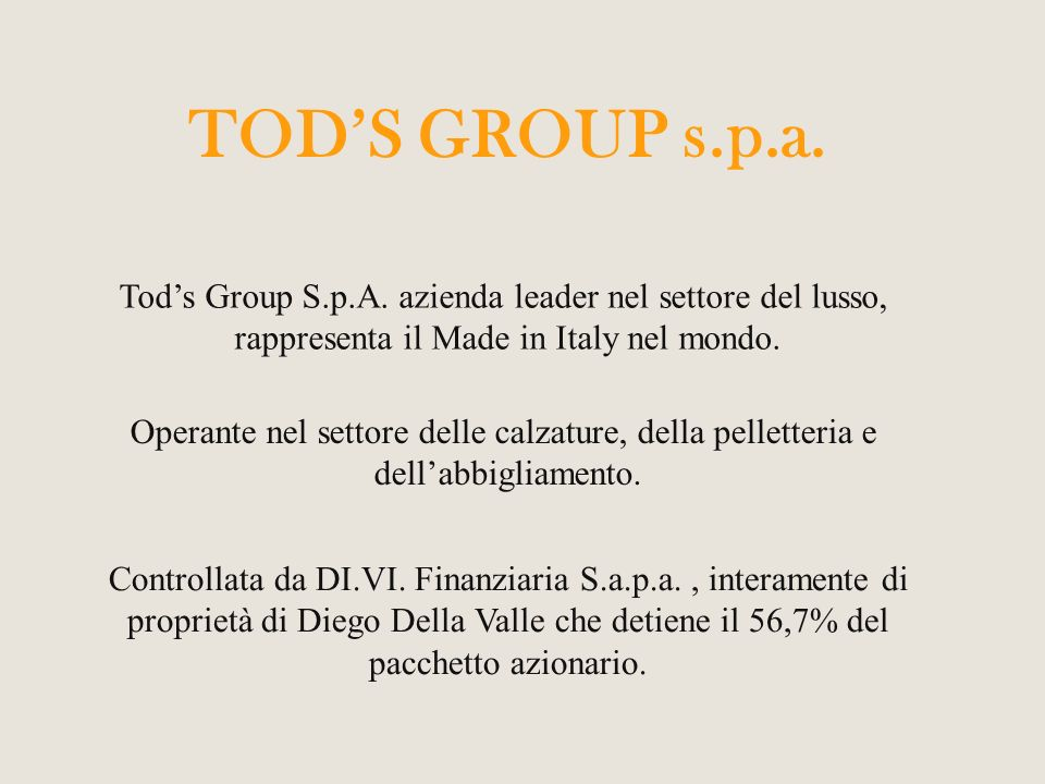 TOD'S GROUP s.p.a. Tod's Group S.p.A. azienda leader nel settore del lusso, rappresenta il Made in Italy nel mondo.