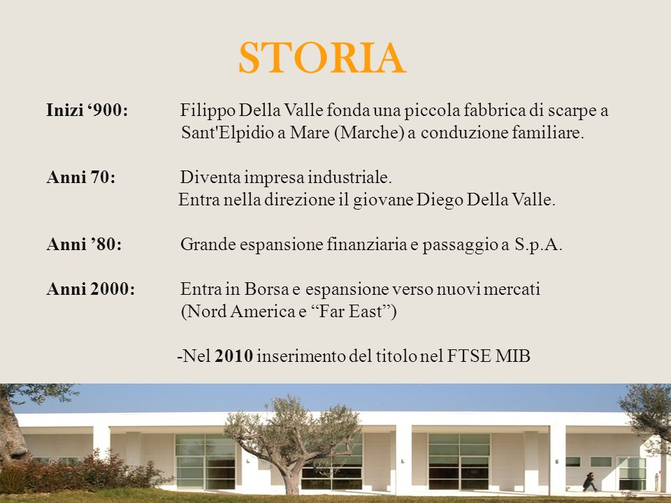 STORIA Inizi '900: Filippo Della Valle fonda una piccola fabbrica di scarpe a. Sant Elpidio a Mare (Marche) a conduzione familiare.