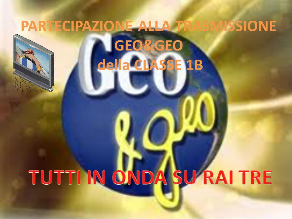 PARTECIPAZIONE ALLA TRASMISSIONE GEO&GEO della CLASSE 1B