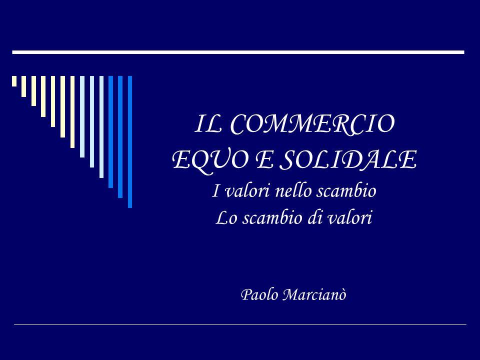IL COMMERCIO EQUO E SOLIDALE I valori nello scambio Lo scambio di valori Paolo Marcianò