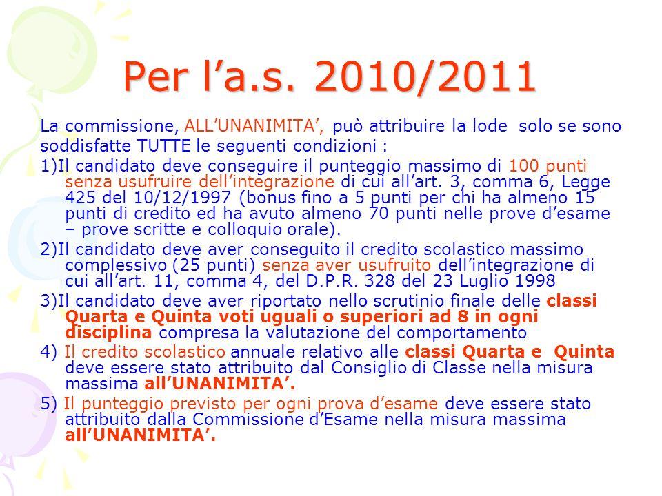 Per l'a.s. 2010/2011 La commissione, ALL'UNANIMITA', può attribuire la lode solo se sono. soddisfatte TUTTE le seguenti condizioni :
