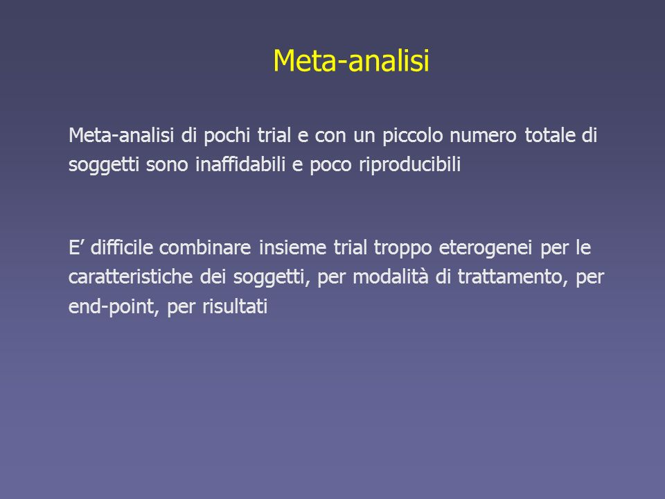Meta-analisiMeta-analisi di pochi trial e con un piccolo numero totale di soggetti sono inaffidabili e poco riproducibili.