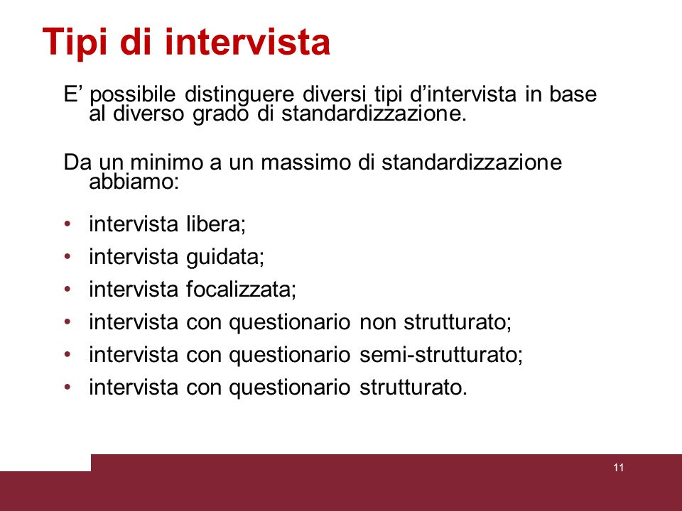 Tipi di intervistaE' possibile distinguere diversi tipi d'intervista in base al diverso grado di standardizzazione.