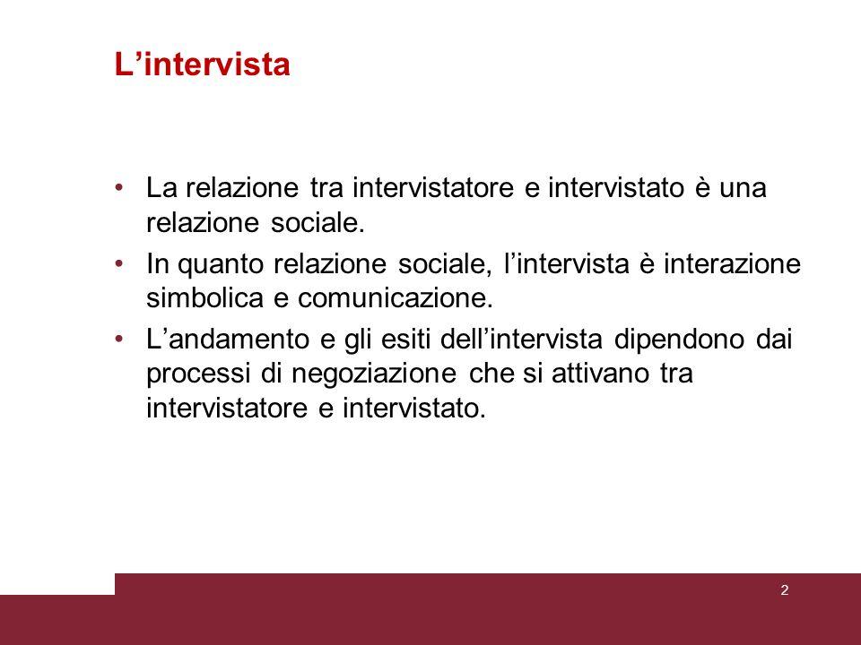 L'intervista La relazione tra intervistatore e intervistato è una relazione sociale.