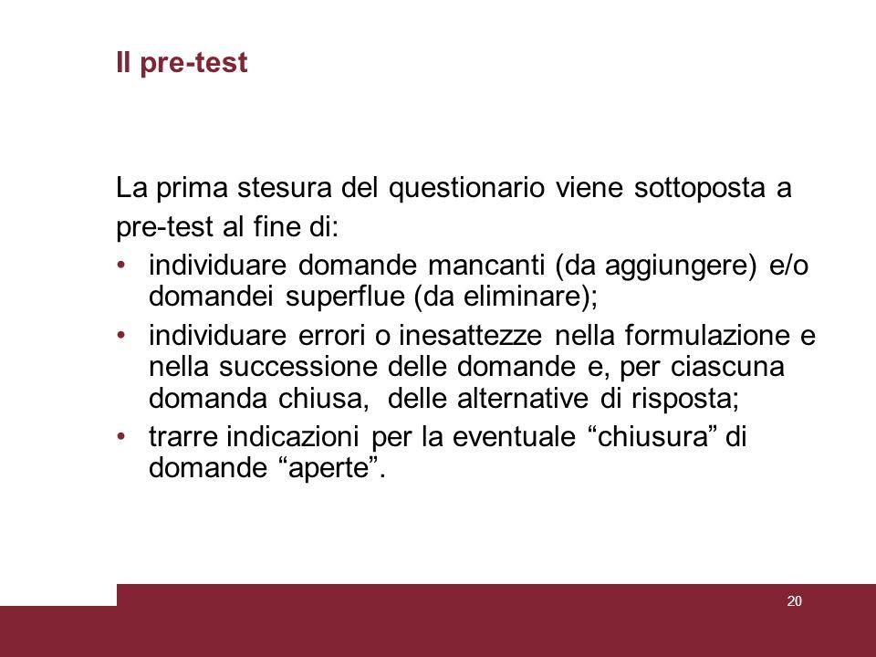 Il pre-test La prima stesura del questionario viene sottoposta a. pre-test al fine di: