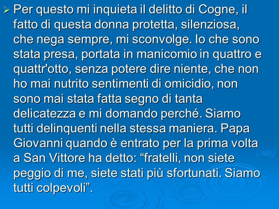 Per questo mi inquieta il delitto di Cogne, il fatto di questa donna protetta, silenziosa, che nega sempre, mi sconvolge.