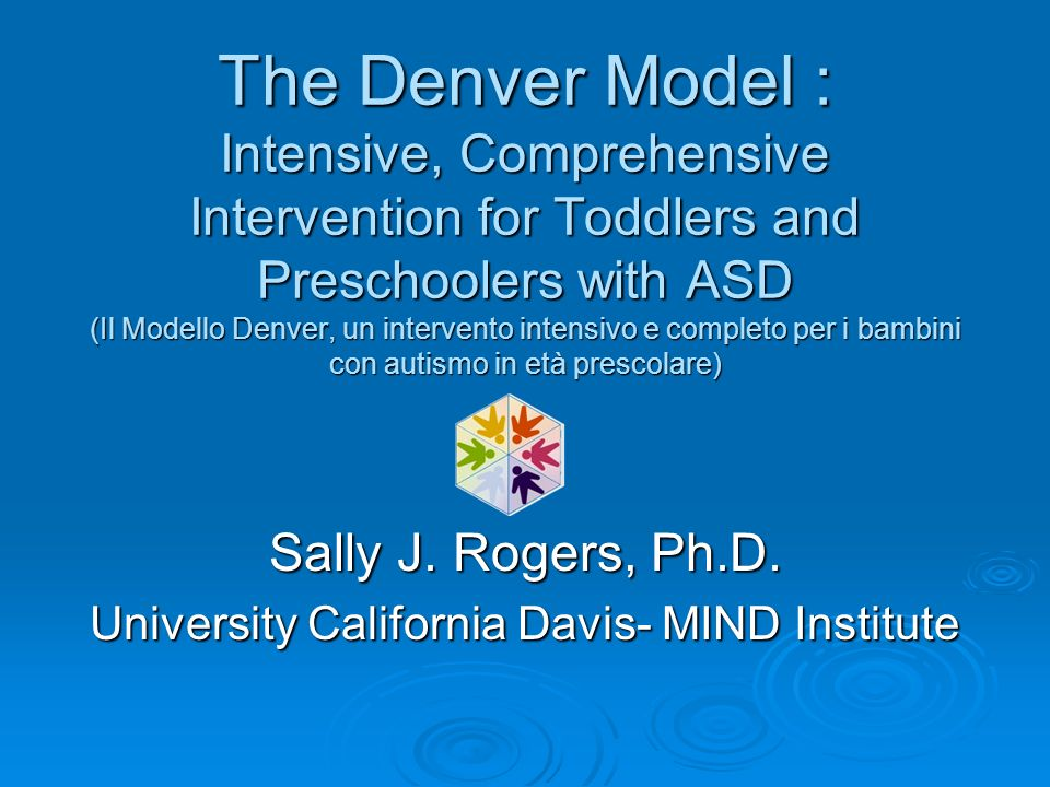 Sally J. Rogers, Ph.D. University California Davis- MIND Institute