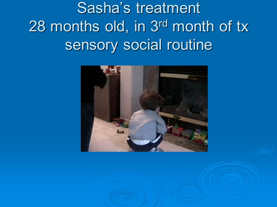 Sasha's treatment 28 months old, in 3rd month of tx sensory social routine