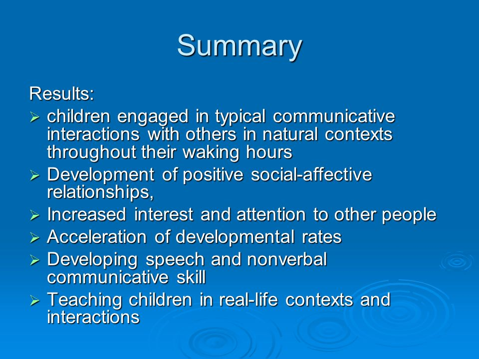 Summary Results: children engaged in typical communicative interactions with others in natural contexts throughout their waking hours.