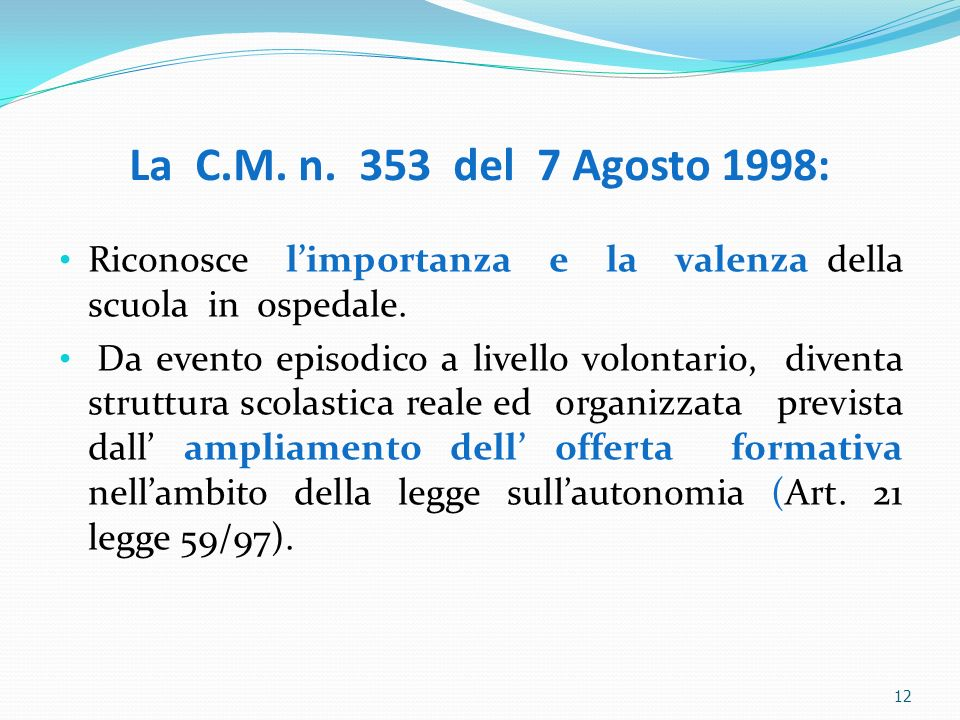 La C.M. n. 353 del 7 Agosto 1998: Riconosce l'importanza e la valenza della scuola in ospedale.