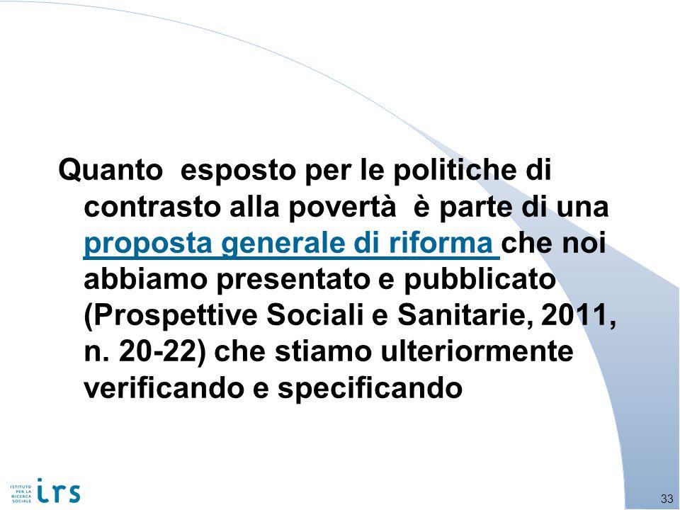 Quanto esposto per le politiche di contrasto alla povertà è parte di una proposta generale di riforma che noi abbiamo presentato e pubblicato (Prospettive Sociali e Sanitarie, 2011, n.