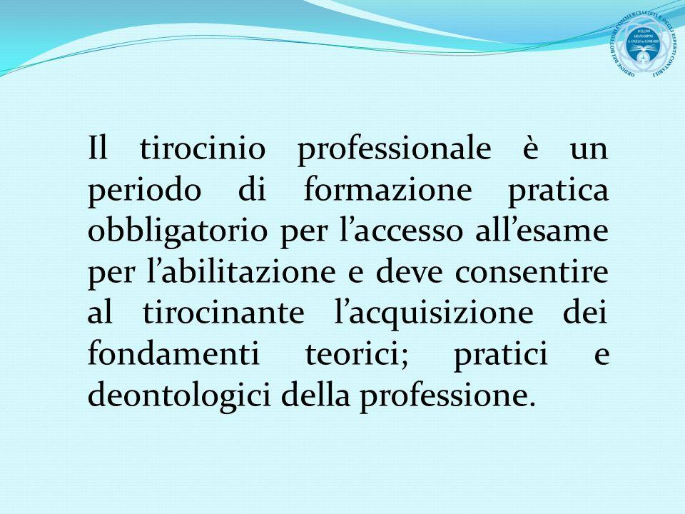 Il tirocinio professionale è un periodo di formazione pratica obbligatorio per l'accesso all'esame per l'abilitazione e deve consentire al tirocinante l'acquisizione dei fondamenti teorici; pratici e deontologici della professione.