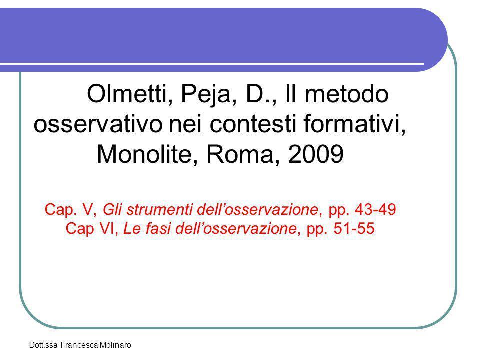 Olmetti, Peja, D., Il metodo osservativo nei contesti formativi, Monolite, Roma, 2009 Cap. V, Gli strumenti dell'osservazione, pp. 43-49 Cap VI, Le fasi dell'osservazione, pp. 51-55