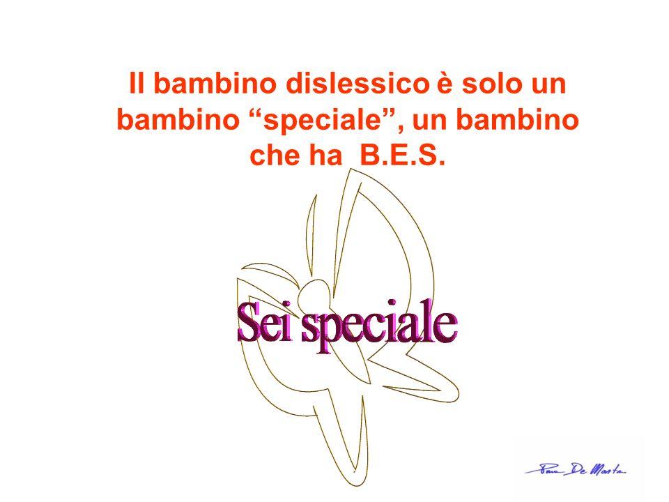 Il bambino dislessico è solo un bambino speciale , un bambino che ha B.E.S.
