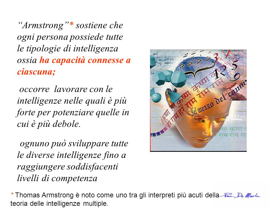 Armstrong * sostiene che ogni persona possiede tutte le tipologie di intelligenza ossia ha capacità connesse a ciascuna;