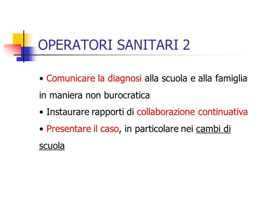 OPERATORI SANITARI 2 Comunicare la diagnosi alla scuola e alla famiglia in maniera non burocratica.