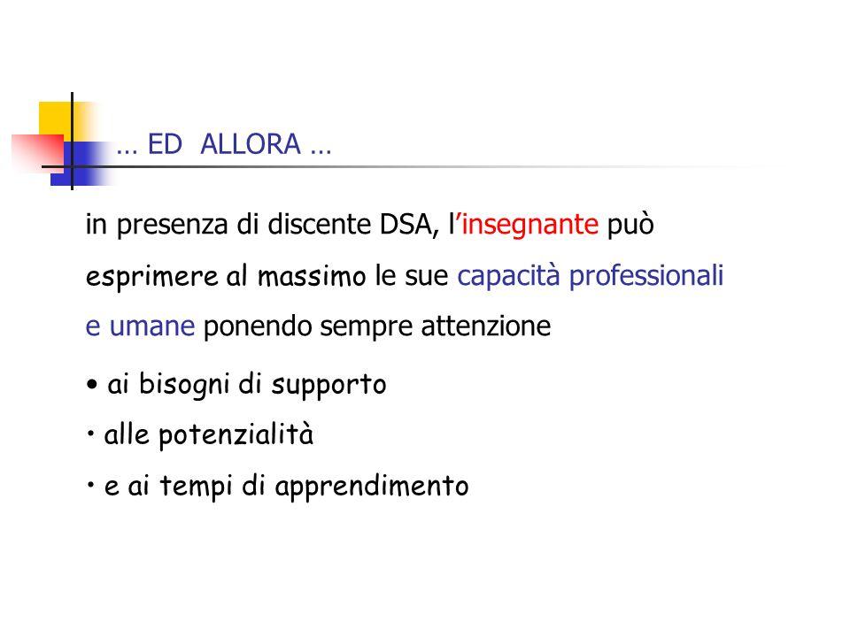 … ED ALLORA … in presenza di discente DSA, l'insegnante può esprimere al massimo le sue capacità professionali e umane ponendo sempre attenzione.