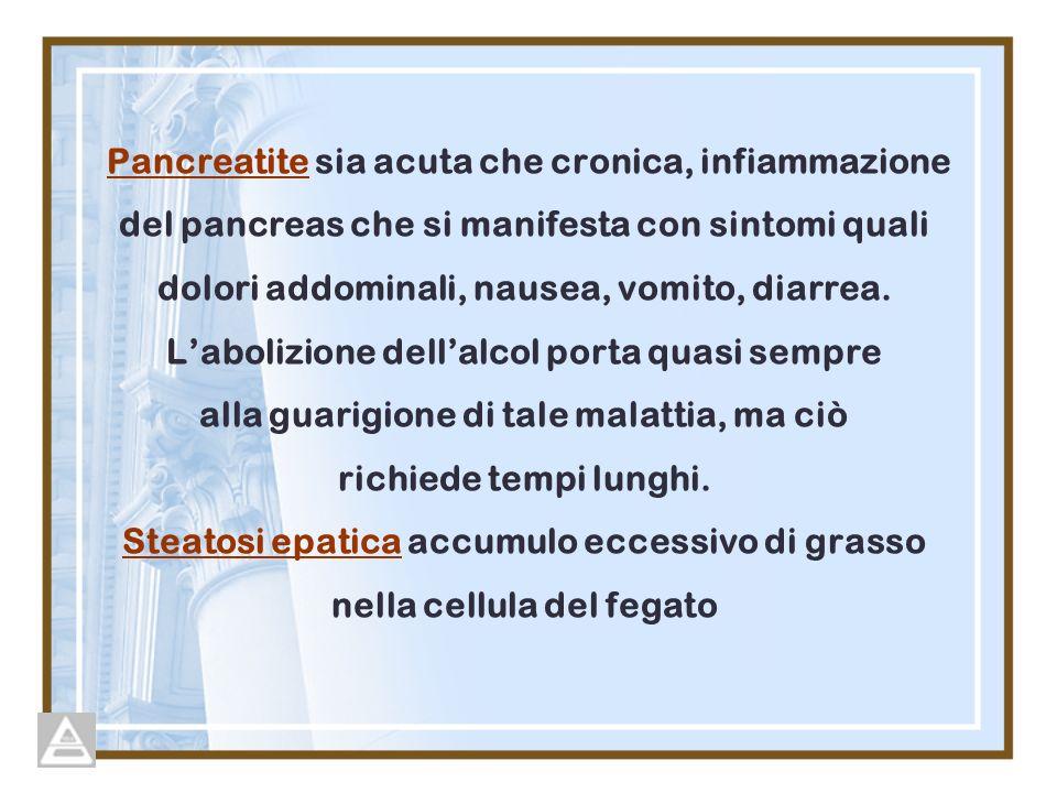 Pancreatite sia acuta che cronica, infiammazione del pancreas che si manifesta con sintomi quali dolori addominali, nausea, vomito, diarrea.