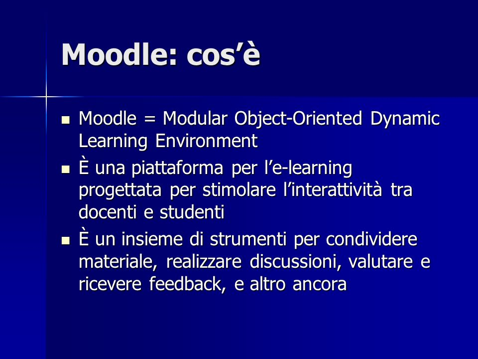 Moodle: cos'è Moodle = Modular Object-Oriented Dynamic Learning Environment.