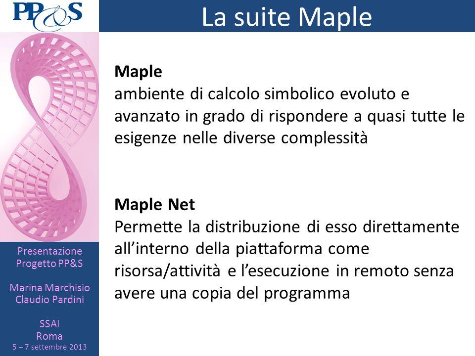 La suite Maple Maple. ambiente di calcolo simbolico evoluto e avanzato in grado di rispondere a quasi tutte le esigenze nelle diverse complessità.
