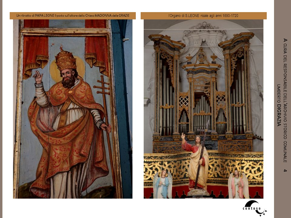 l Organo di S.LEONE risale agli anni 1690-1720