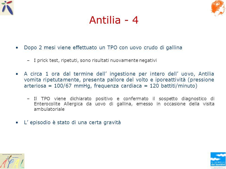 Antilia - 4 Dopo 2 mesi viene effettuato un TPO con uovo crudo di gallina. I prick test, ripetuti, sono risultati nuovamente negativi.