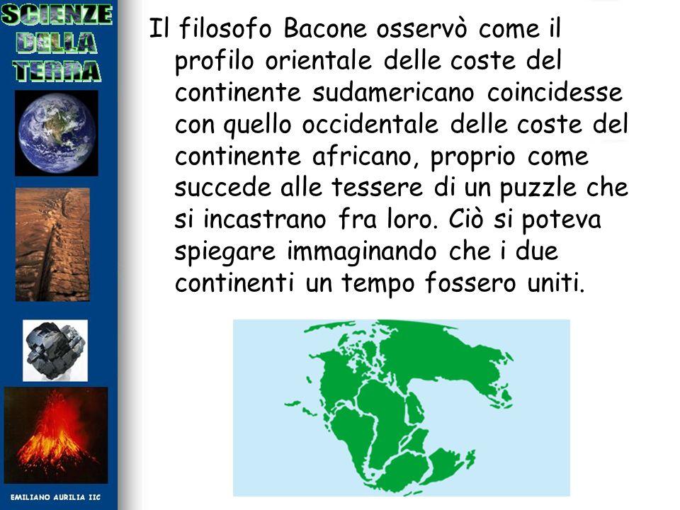 Il filosofo Bacone osservò come il profilo orientale delle coste del continente sudamericano coincidesse con quello occidentale delle coste del continente africano, proprio come succede alle tessere di un puzzle che si incastrano fra loro.