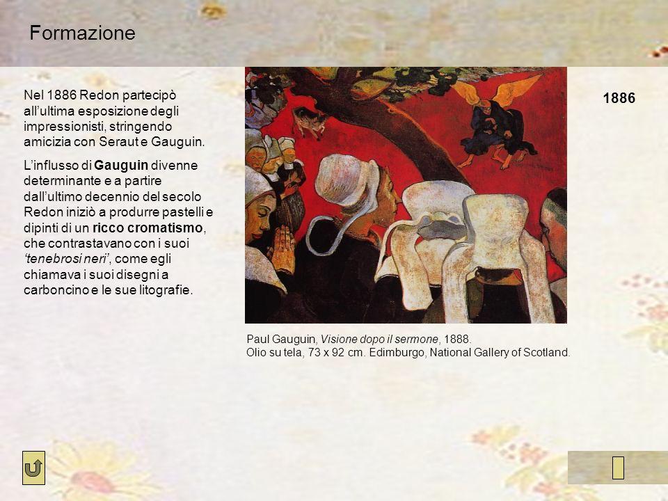 Formazione Nel 1886 Redon partecipò all'ultima esposizione degli impressionisti, stringendo amicizia con Seraut e Gauguin.