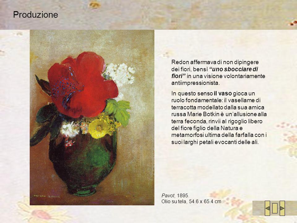 Produzione Redon affermava di non dipingere dei fiori, bensì uno sbocciare di fiori in una visione volontariamente antiimpressionista.